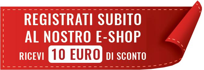Registrati e ricevi 10 euro di sconto